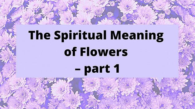the spiritual meaning of flowers